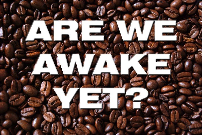 Are we awake yet?